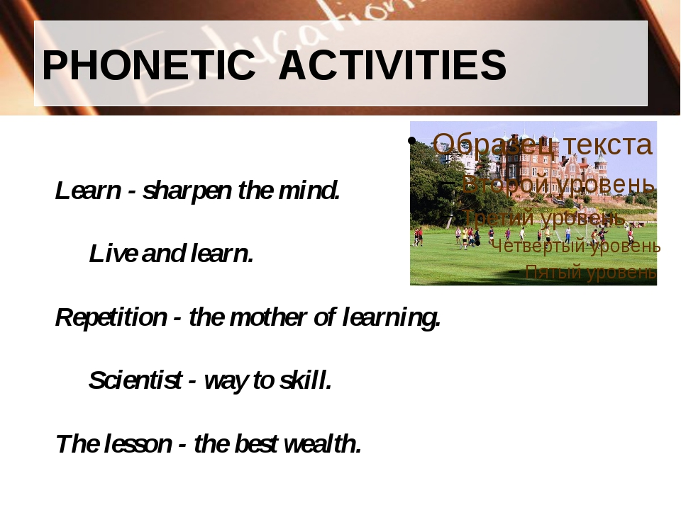 PHONETIC ACTIVITIES 	Learn - sharpen the mind. 		Live and learn. 	Repetition...
