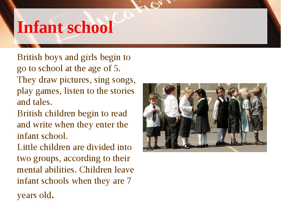 Infant school British boys and girls begin to go to school at the age of 5. T...