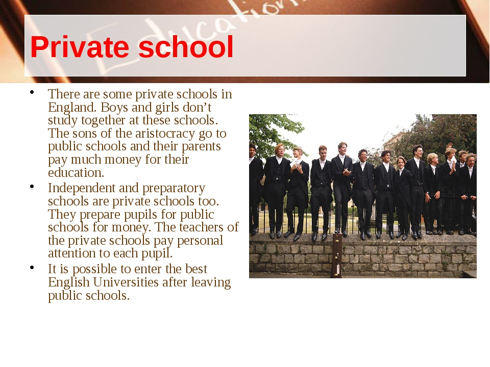 Private school There are some private schools in England. Boys and girls don'...