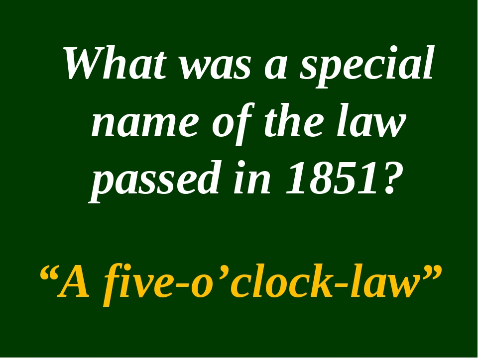 "What was a special name of the law passed in 1851? ""A five-o'clock-law"""