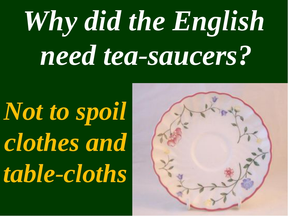 Why did the English need tea-saucers? Not to spoil clothes and table-cloths