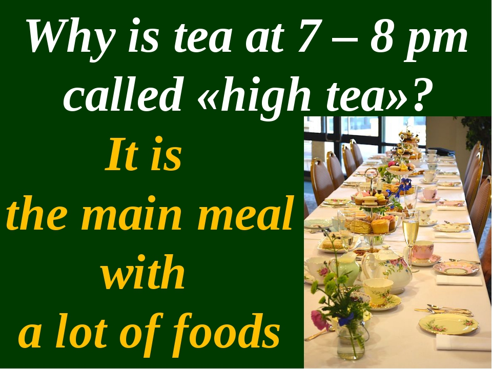 Why is tea at 7 – 8 pm called «high tea»? It is the main meal with a lot of f...