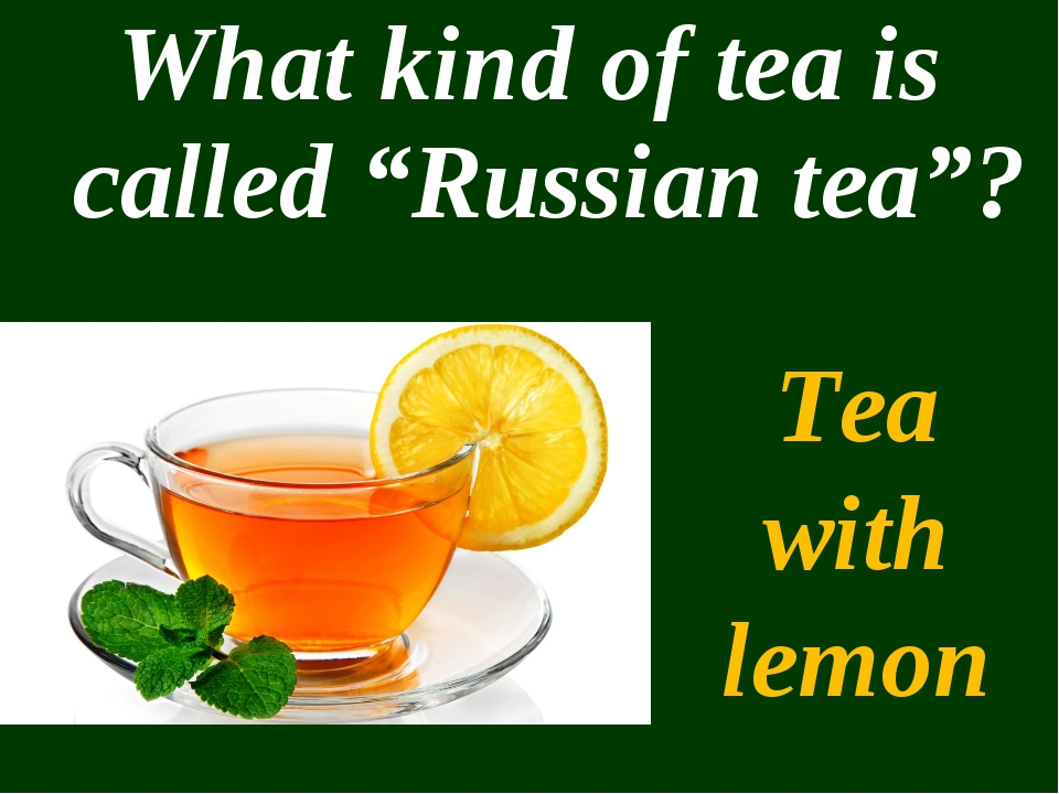 "What kind of tea is called ""Russian tea""? Tea with lemon"
