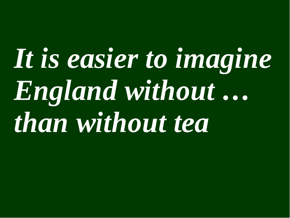 It is easier to imagine England without … than without tea