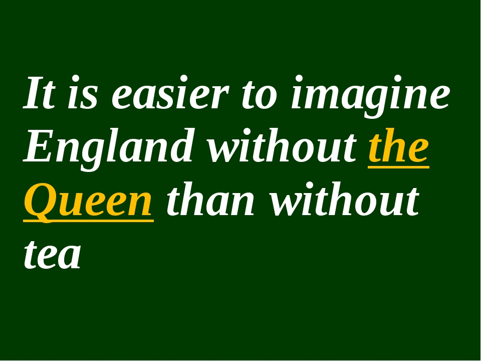 It is easier to imagine England without the Queen than without tea