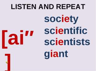 LISTEN AND REPEAT [aiə] scientists giant society scientific
