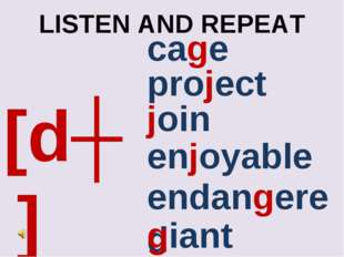 LISTEN AND REPEAT [dʒ] cage enjoyable endangered giant join project