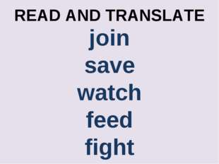 READ AND TRANSLATE join save watch feed fight