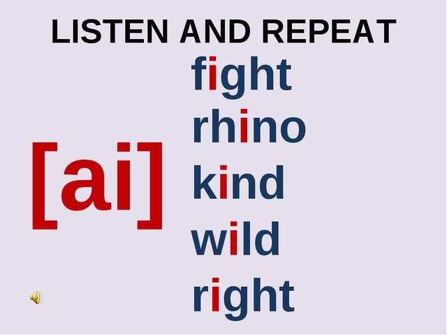 LISTEN AND REPEAT [ai] fight kind wild right rhino