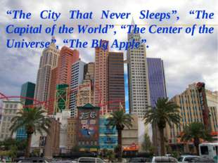 """The City That Never Sleeps"", ""The Capital of the World"", ""The Center of the"