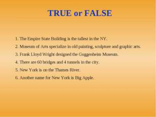1. The Empire State Building is the tallest in the NY. 2. Museum of Arts spe