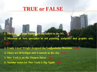 1. The Empire State Building is the tallest in the NY. True 2. Museum of Art