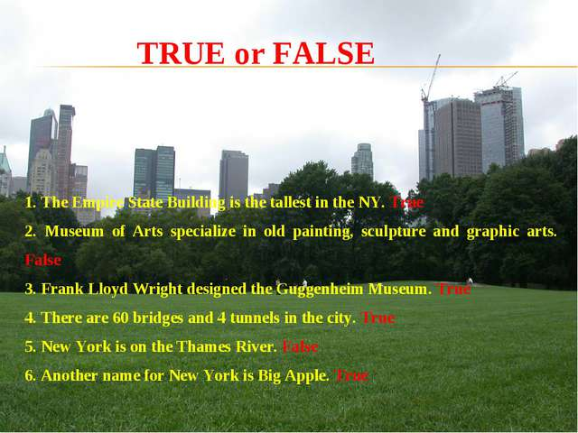 1. The Empire State Building is the tallest in the NY. True 2. Museum of Art...