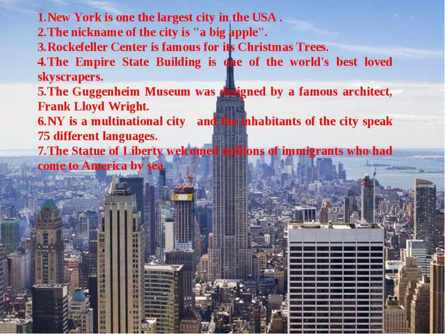 "New York is one the largest city in the USA . The nickname of the city is ""a..."
