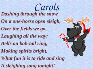 Dashing through the snow On a one-horse open sleigh, Over the fields we go, L