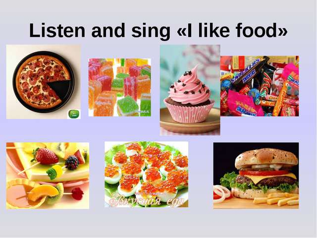 Listen and sing «I like food»