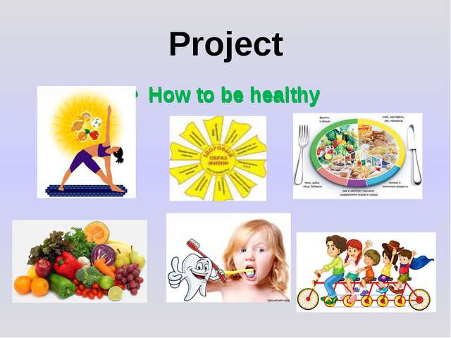 Project How to be healthy How to be healthy How to be healthy