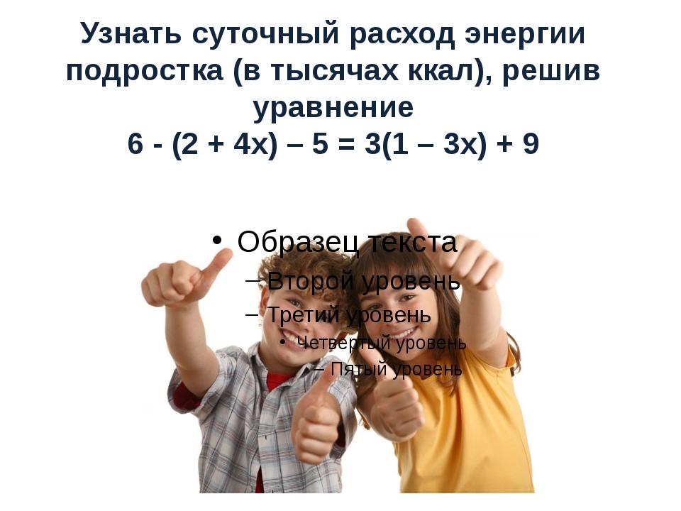 Узнать суточный расход энергии подростка (в тысячах ккал), решив уравнение 6...