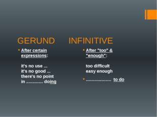 GERUND		 INFINITIVE After certain expressions:  it's no use ... it's no good