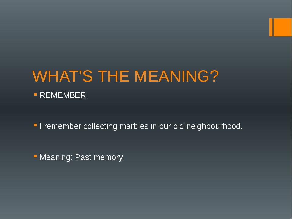 WHAT'S THE MEANING? REMEMBER I remember collecting marbles in our old neighbo...