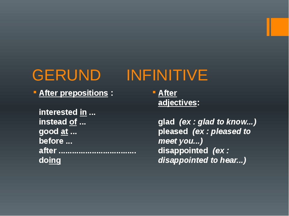 GERUND		 INFINITIVE After prepositions :         interested in ...    instead...