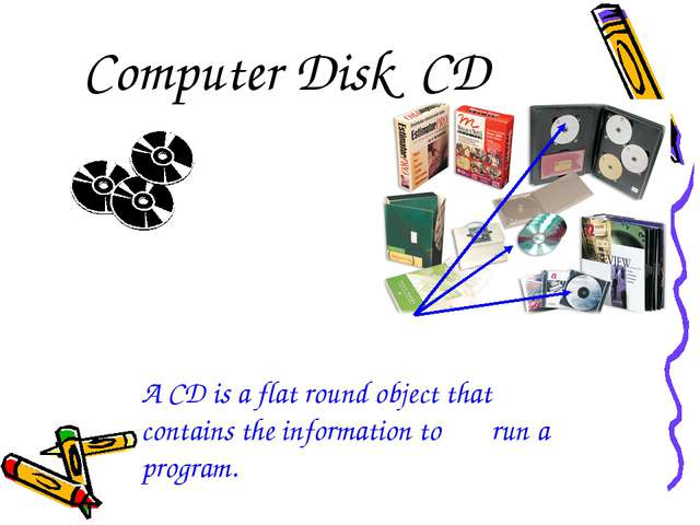 Computer Disk CD A CD is a flat round object that 	contains the information t...