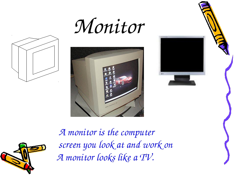 Monitor A monitor is the computer screen you look at and work on A monitor lo...