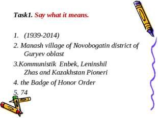 Task1. Say what it means. (1939-2014) 2. Manash village of Novobogatin distri