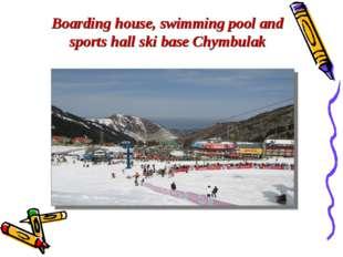 Boarding house, swimming pool and sports hall ski base Chymbulak