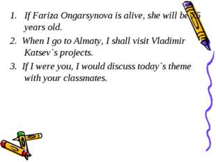 If Fariza Ongarsynova is alive, she will be 75 years old. 2. When I go to Alm