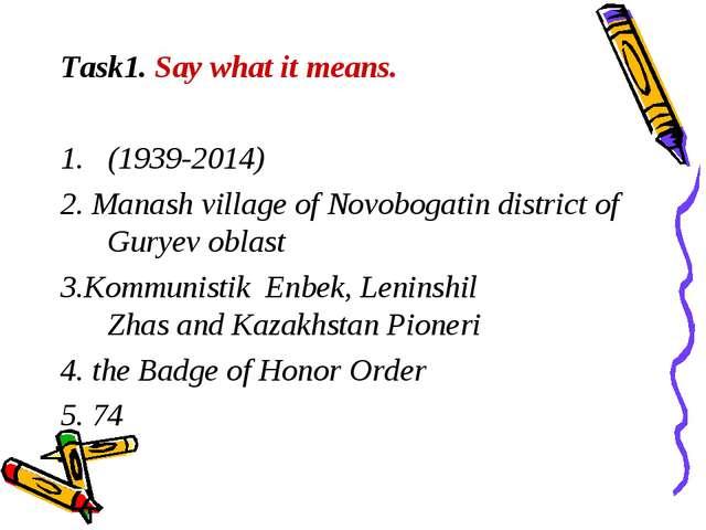 Task1. Say what it means. (1939-2014) 2. Manash village of Novobogatin distri...