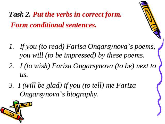 Task 2. Put the verbs in correct form. Form conditional sentences. If you (to...