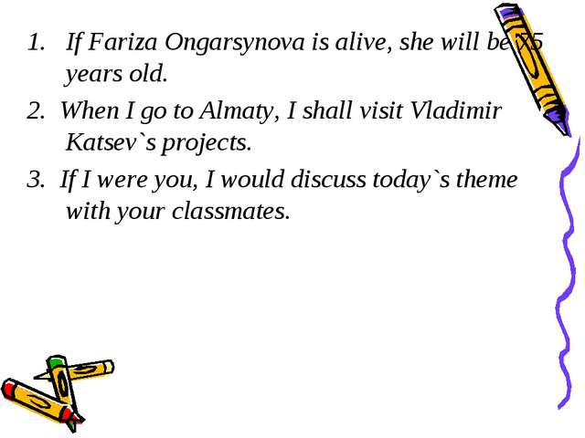If Fariza Ongarsynova is alive, she will be 75 years old. 2. When I go to Alm...