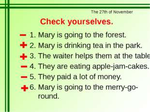 Check yourselves. Mary is going to the forest. Mary is drinking tea in the pa