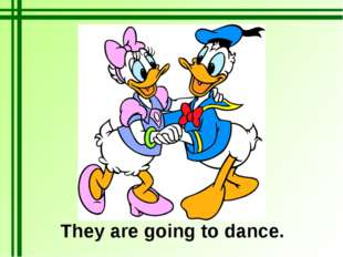 They are going to dance.