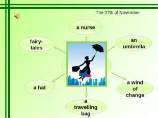 an umbrella a nurse a travelling bag fairy-tales a wind of change a hat Mary