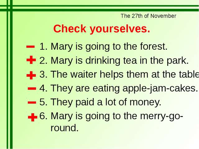 Check yourselves. Mary is going to the forest. Mary is drinking tea in the pa...