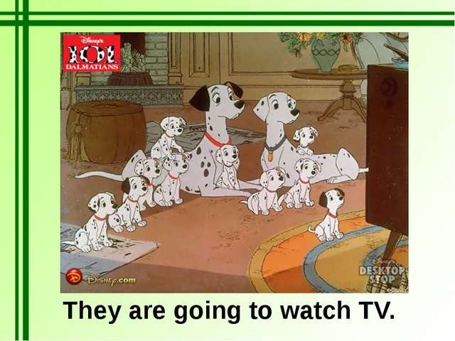 They are going to watch TV.