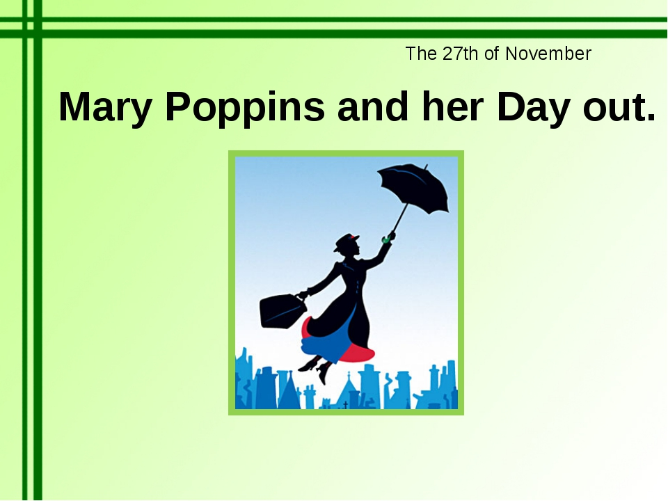 The 27th of November Mary Poppins and her Day out.