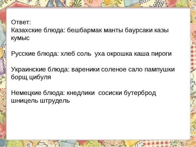 Ответ: Казахские блюда: бешбармак манты баурсаки казы кумыс Русские блюда: хл...