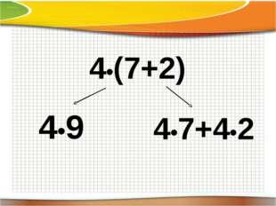 4•(7+2) 4•9 4•7+4•2