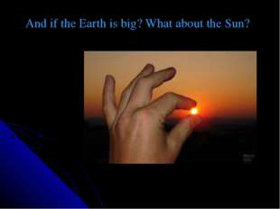 And if the Earth is big? What about the Sun?