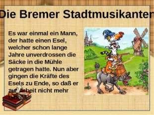 Die Bremer Stadtmusikanten Es war einmal ein Mann, der hatte einen Esel, welc