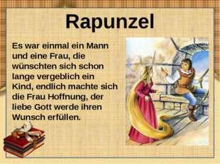 Rapunzel Es war einmal ein Mann und eine Frau, die wünschten sich schon lange