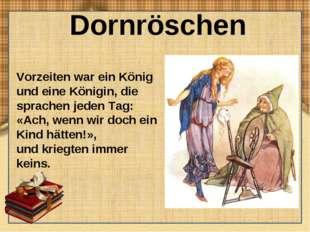 Dornröschen Vorzeiten war ein König und eine Königin, die sprachen jeden Tag: