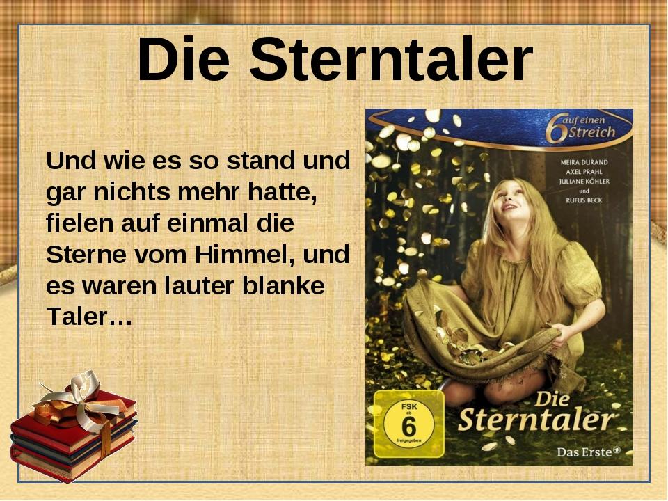 Die Sterntaler Und wie es so stand und gar nichts mehr hatte, fielen auf einm...