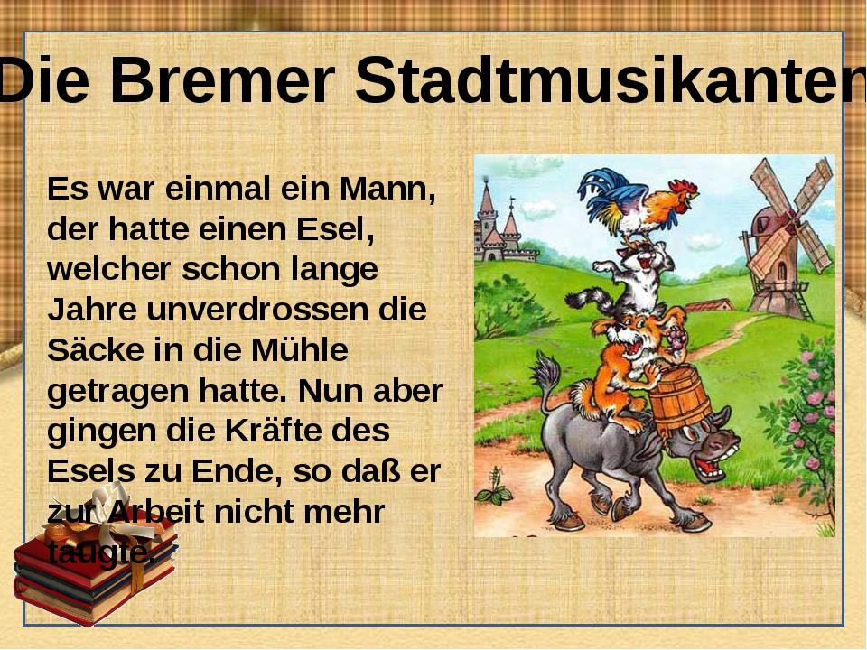 Die Bremer Stadtmusikanten Es war einmal ein Mann, der hatte einen Esel, welc...