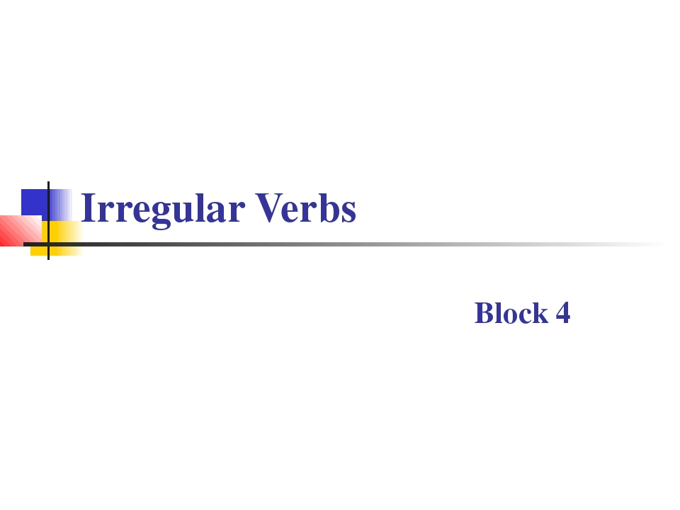 Irregular Verbs Block 4