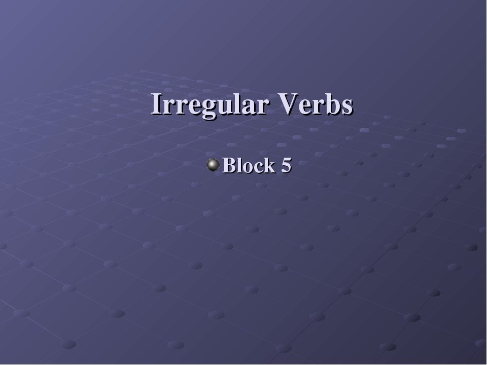 Irregular Verbs Block 5