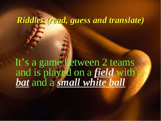 Riddles (read, guess and translate) It's a game between 2 teams and is played...